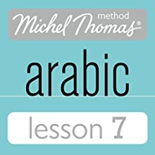 Michel Thomas Beginner Arabic, Lesson 7 Speech by Jane Wightwick, Mahmoud Gaafar Narrated by Jane Wightwick, Mahmoud Gaafar