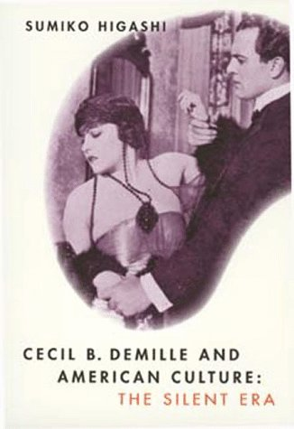 Cecil B. DeMille and American Culture: The Silent Era