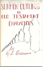 Sermon outlines on Old Testament characters…