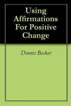 using affirmations for positive change - rachel rofe and dennis becker