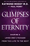 Glimpses of Eternity: Sharing a Loved One's Passage from This Life to the Next   [GLIMPSES OF ETERNITY] [Hardcover] (0824948130) by Raymond Moody