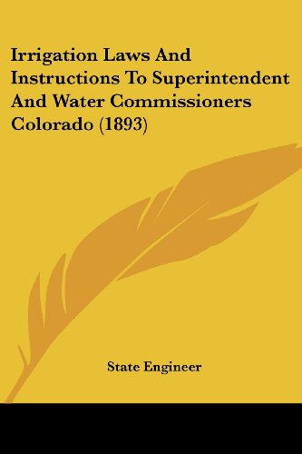 Irrigation Laws and Instructions to Superintendent and Water Commissioners Colorado (1893)