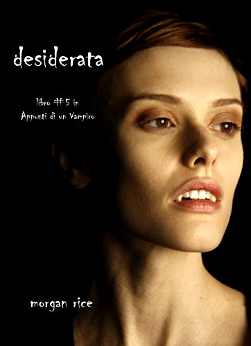 Morgan Rice - Desiderata (Libro #5 In Appunti Di Un Vampiro) (Italian Edition)