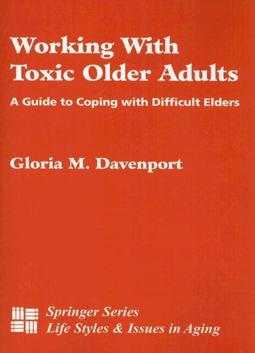 Working With Toxic Older Adults: A Guide To Coping With Difficult Elders (Springer Series On Life Styles And Issues In Aging) front-224009