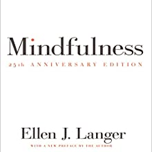 Mindfulness 25th Anniversary Edition (       UNABRIDGED) by Ellen J. Langer Narrated by Ellen J. Langer, Bernadette Dunne