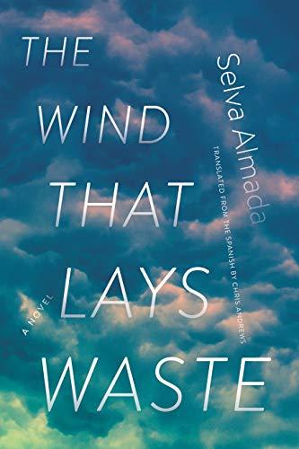 The Wind That Lays Waste A Novel [Almada, Selva] (Tapa Blanda)