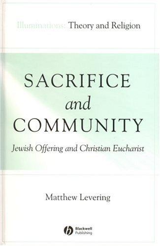 Sacrifice and Community: Jewish Offering and Christian Eucharist (Illuminations: Theory & Religion), Mathew Levering