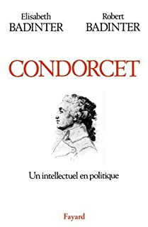 Condorcet : un intellectuel en politique, 1743-1794, Badinter, Elisabeth