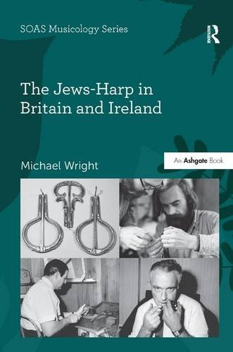 The Jews-Harp in Britain and Ireland (SOAS Musicology Series)
