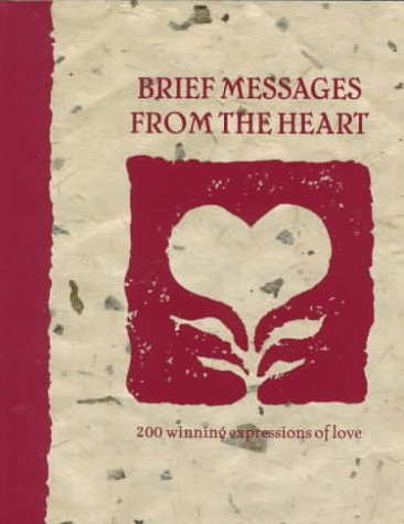 Brief Messages from the Heart: 200 Winning Expressions of Love