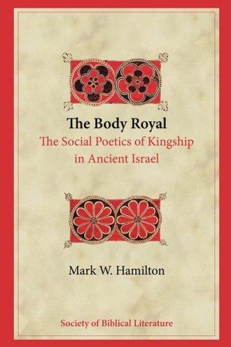 The Body  Royal: The Social Poetics of Kingship in Ancient Israel (Biblical Interpretation)