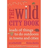 The Wild City Book - Fun Things to do Outdoors in Towns and Cities (Paperback)