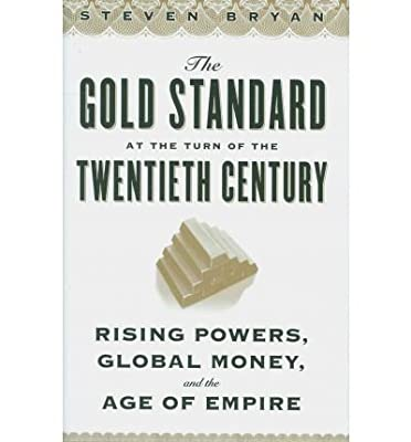 The Gold Standard at the Turn of the Twentieth Century: Rising Powers, Global Money, and the Age of Empire (Columbia Studies in International and Global History) (Hardback) - Common par By (author) Steven Bryan