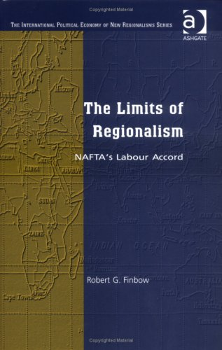 The Limits of Regionalism: Nafta's Labour Accord (The International Political Economy of New Regionalisms) (The Internat