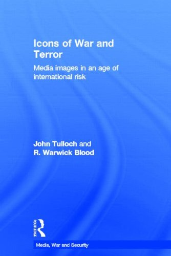 Icons of War and Terror: Media Images in an Age of International Risk (Media, War and Security)