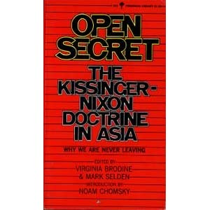 Open secret: The Kissinger-Nixon doctrine in Asia (Perennial library, P253) Virginia Brodine, Mark Selden and Noam Chomsky