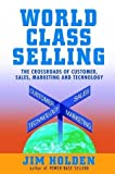img - for World Class Selling: The Crossroads of Customer, Sales, Marketing and Technology by Holden, Jim (1999) Hardcover book / textbook / text book