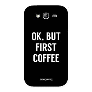 Cute Ok But First Coffee Black Back Case Cover for Galaxy Grand Neo