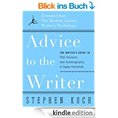 Advice to the Writer: The Writer's Guide to Plot, Revision, and Autobiography: A Digital Pamphlet: Excerpted from The Modern Library's Writer's Workshop (Modern Library Paperbacks)
