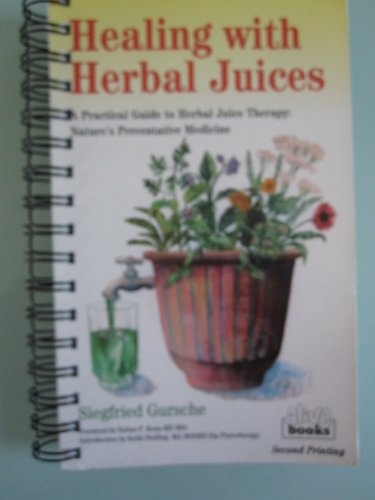 Healing With Herbal Juices: A Practical Guide To Herbal Juice Therapy: Nature'S Preventative Medicine