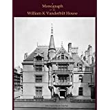 A Monograph of the William K Vanderbilt House