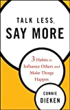 img - for Talk Less, Say More: Three Habits to Influence Others and Make Things Happen book / textbook / text book