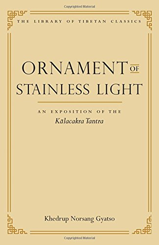 Ornament of Stainless Light: An Exposition of the Kalachakra Tantra: An Rexposition of the Kalacakra Tantra (Library of Tibetan Classics)