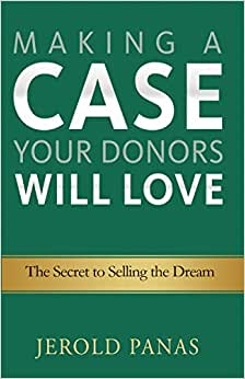 Making A Case Your Donors Will Love: The Secret To Selling The Dream