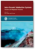 Intra-Oceanic Subduction Systems: Tectonic and Magmatic Processes (Geological Society Special Publication)