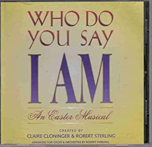 Who Do You Say I Am: An Easter Musical