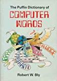 The Puffin Dictionary Of Computer Words (0140317740) by Robert W. Bly