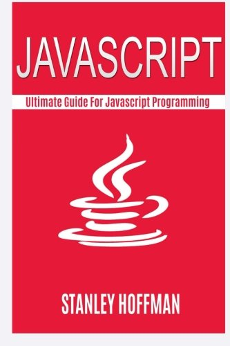 Javascript: Javascript and Python. The Ultimate Crash Course to Learn Python and Javascript Programming(javascript for beginners, how to program, ... Coding, CSS, Java, PHP) (Volume 11) (Learn To Program Javascript compare prices)