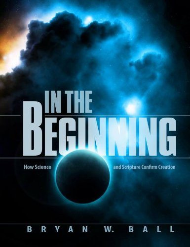 In the Beginning: Science and Scripture Confirm Creation