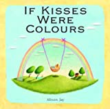 If Kisses Were Colours (1848776195) by Jay, Alison