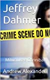 Jeffrey Dahmer - The Milwaukee Cannibal. (True Crimes)