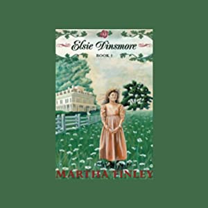 Elsie Dinsmore: Book One in the Original Elsie Classics | [Martha Finley]