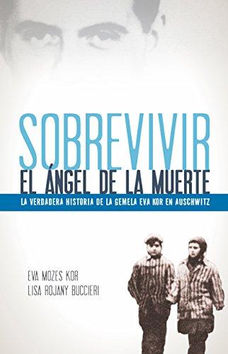 Sobrevivir al ángel de la muerte La verdadera historia de la gemela Eva Kor en Auschwitz  [Kor, Eva Mozes - Buccieri, Lisa Rojany] (Tapa Blanda)