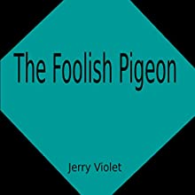 The Foolish Pigeon Audiobook by Jerry Violet Narrated by Jerry Violet