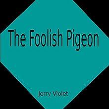 The Foolish Pigeon | Livre audio Auteur(s) : Jerry Violet Narrateur(s) : Jerry Violet