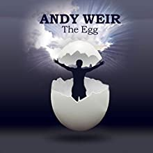 The Egg (       UNABRIDGED) by Andy Weir Narrated by R.C. Bray