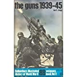 The guns: 1939-45 (Ballantine's illustrated history of World War II. Weapons book, no. 11) ~ Ian V. Hogg