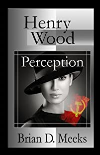 (FREE on 2/23) Henry Wood Perception by Brian Meeks - http://eBooksHabit.com