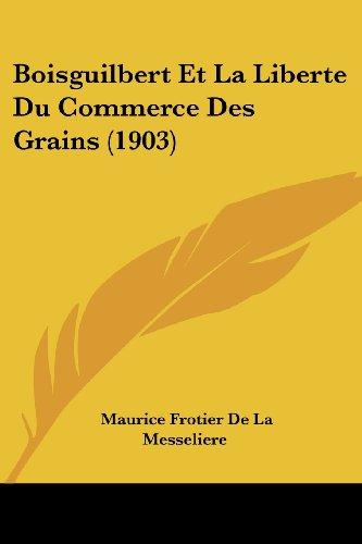Boisguilbert Et La Liberte Du Commerce Des Grains (1903)