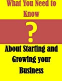 img - for What You Need to Know: About Starting and Growing your Business book / textbook / text book