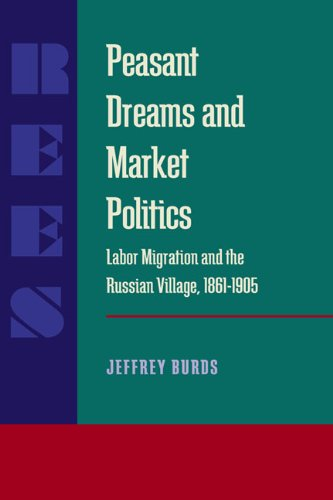 Peasant Dreams and Market Politics: Labor Migration and the Russian Village, 1861-1905 (Pitt Russian East European)