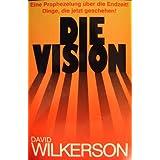 Die Vision. Eine Prophezeiung �ber die Endzeit! Dinge, die jetzt geschehen!