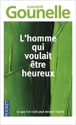 L'homme qui voulait etre heureux - Laurent Gounelle