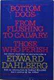 img - for Bottom dogs, From Flushing to Calvary, Those who perish, and hitherto unpublished and uncollected works book / textbook / text book