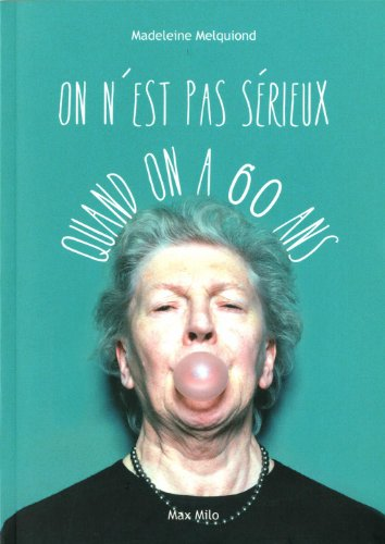 On n'est pas serieux quand on a 60 ans - Madeleine Melquiond