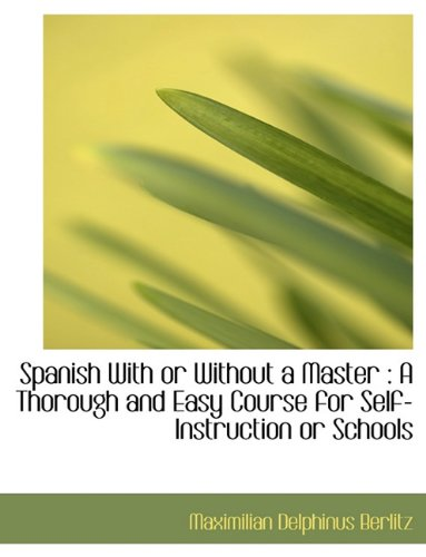 Spanish With or Without a Master: A Thorough and Easy Course for Self-Instruction or Schools